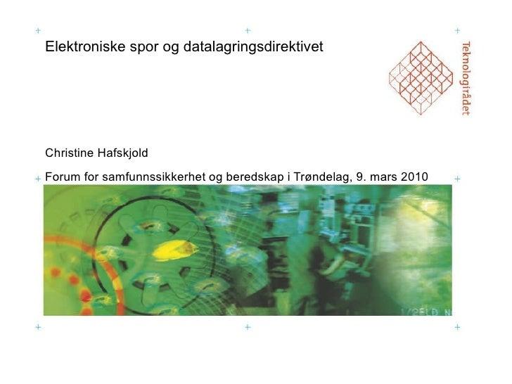 Elektroniske spor og datalagringsdirektivet Christine Hafskjold Forum for samfunnssikkerhet og beredskap i Trøndelag, 9. m...