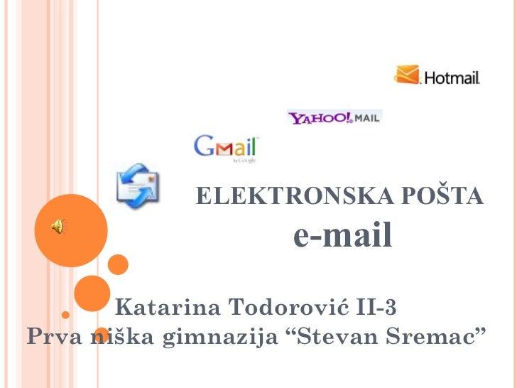 "ELEKTRONSKA POŠTA  e-mail Katarina Todorović II-3 Prva ni ška gimnazija ""Stevan Sremac"""