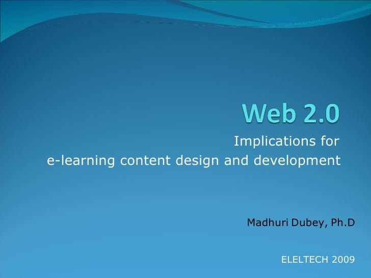 Implications for  e-learning content design and development   Madhuri   Dubey,   Ph.D <ul><ul><ul><li>ELELTECH 2009 </li><...