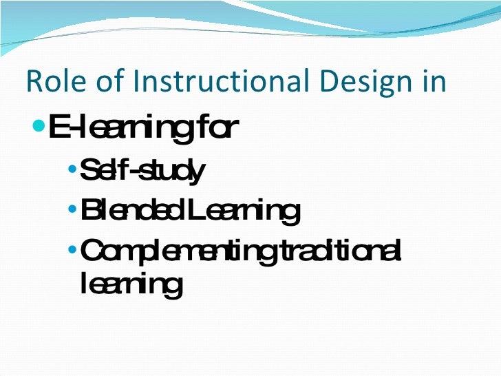Role of Instructional Design in <ul><li>E-learning for </li></ul><ul><ul><ul><li>Self-study </li></ul></ul></ul><ul><ul><u...