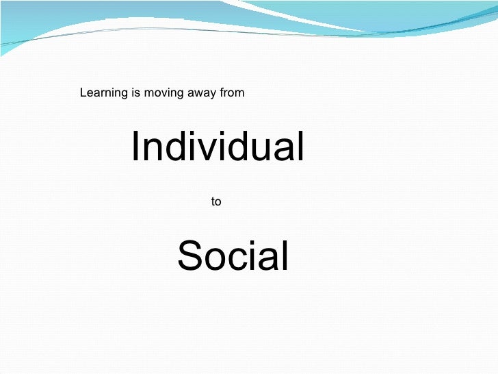 Individual Social Learning is moving away from  to