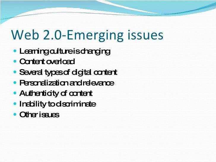 Web 2.0-Emerging issues <ul><li>Learning culture is changing </li></ul><ul><li>Content overload </li></ul><ul><li>Several ...