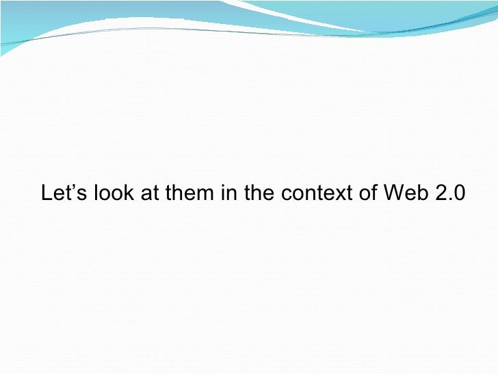 Let's look at them in the context of Web 2.0