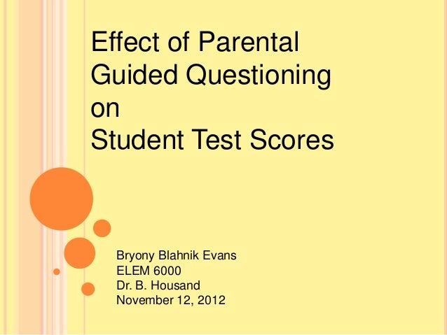 Effect of ParentalGuided QuestioningonStudent Test Scores  Bryony Blahnik Evans  ELEM 6000  Dr. B. Housand  November 12, 2...