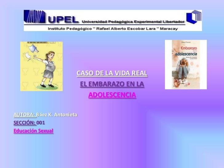CASO DE LA VIDA REAL                         EL EMBARAZO EN LA                            ADOLESCENCIAAUTORA: Báez K. Anto...