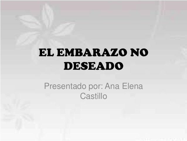 EL EMBARAZO NO    DESEADOPresentado por: Ana Elena         Castillo