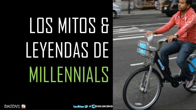 LOS MITOS & LEYENDAS DE MILLENNIALS 1 @ ONSUMIENDO