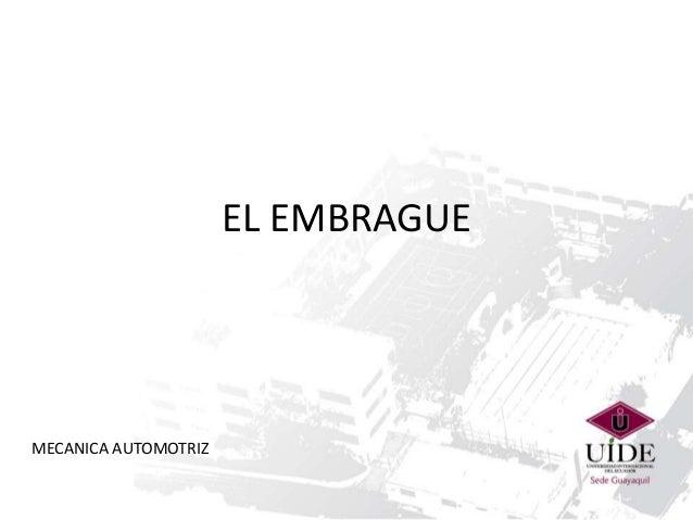 EL EMBRAGUE MECANICA AUTOMOTRIZ