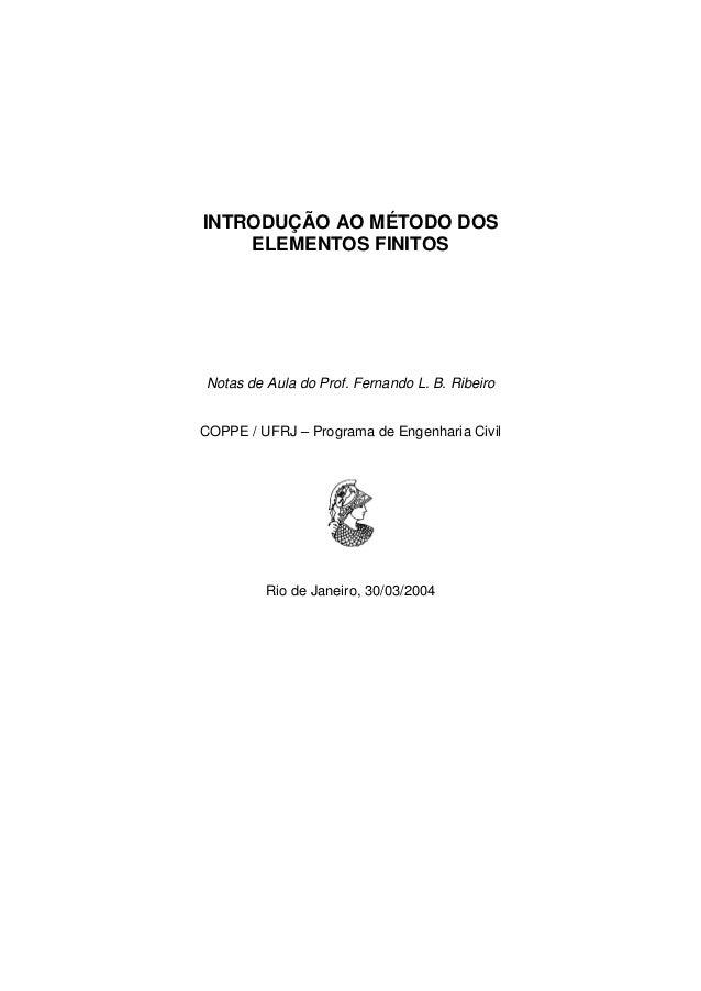 INTRODUÇÃO AO MÉTODO DOSELEMENTOS FINITOSNotas de Aula do Prof. Fernando L. B. RibeiroCOPPE / UFRJ – Programa de Engenhari...