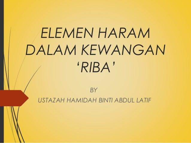 ELEMEN HARAM DALAM KEWANGAN 'RIBA' BY USTAZAH HAMIDAH BINTI ABDUL LATIF