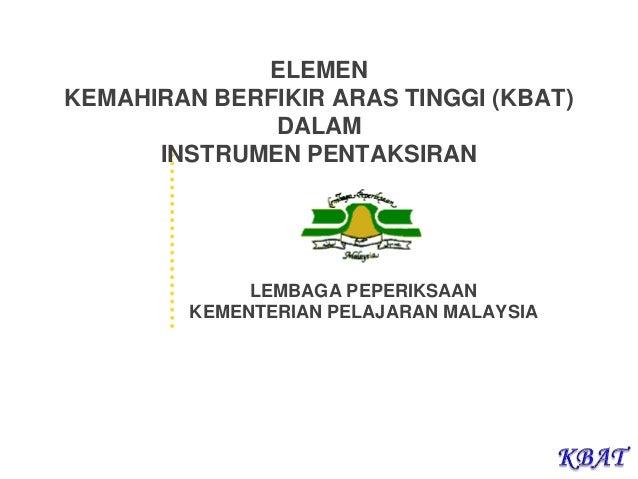 ELEMEN KEMAHIRAN BERFIKIR ARAS TINGGI (KBAT) DALAM INSTRUMEN PENTAKSIRAN LEMBAGA PEPERIKSAAN KEMENTERIAN PELAJARAN MALAYSIA