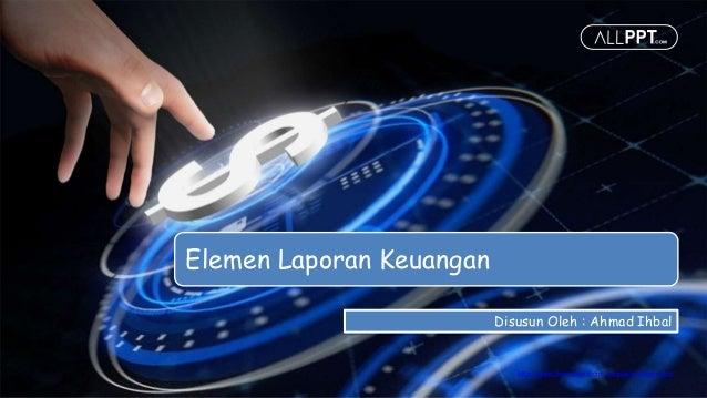 http://www.free-powerpoint-templates-design.com Elemen Laporan Keuangan Disusun Oleh : Ahmad Ihbal
