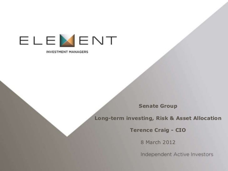 Senate GroupLong-term investing, Risk & Asset Allocation            Terence Craig - CIO               8 March 2012