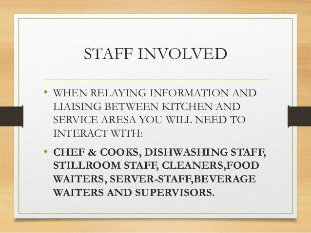STAFF INVOLVED • WHEN RELAYING INFORMATION AND LIAISING BETWEEN KITCHEN AND SERVICE ARESA YOU WILL NEED TO INTERACT WITH: ...