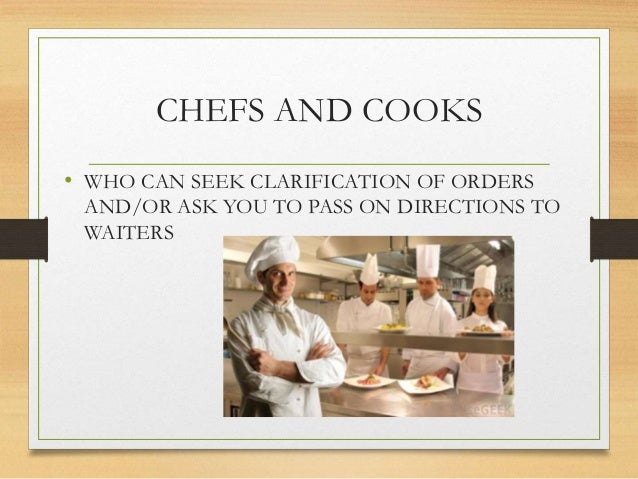 CHEFS AND COOKS • WHO CAN SEEK CLARIFICATION OF ORDERS AND/OR ASK YOU TO PASS ON DIRECTIONS TO WAITERS