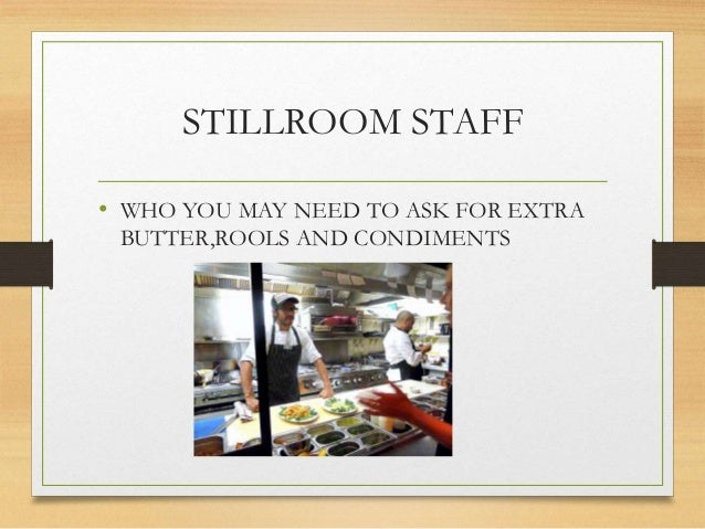 STILLROOM STAFF • WHO YOU MAY NEED TO ASK FOR EXTRA BUTTER,ROOLS AND CONDIMENTS