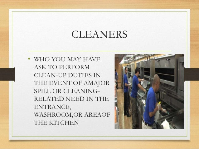 CLEANERS • WHO YOU MAY HAVE ASK TO PERFORM CLEAN-UP DUTIES IN THE EVENT OF AMAJOR SPILL OR CLEANING- RELATED NEED IN THE E...