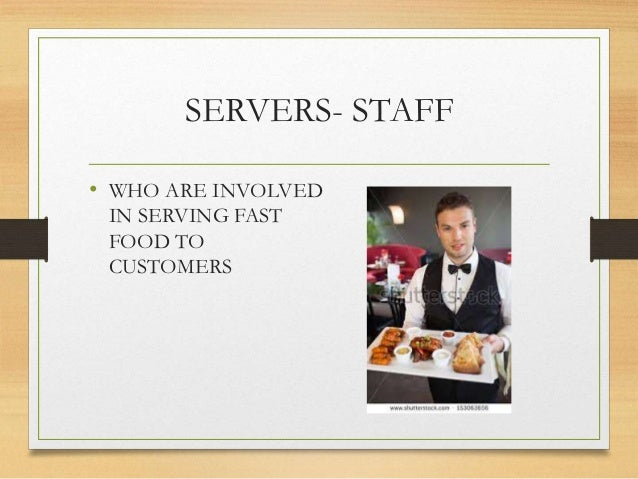 SERVERS- STAFF • WHO ARE INVOLVED IN SERVING FAST FOOD TO CUSTOMERS