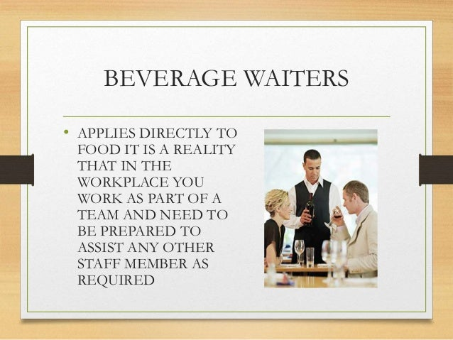 BEVERAGE WAITERS • APPLIES DIRECTLY TO FOOD IT IS A REALITY THAT IN THE WORKPLACE YOU WORK AS PART OF A TEAM AND NEED TO B...