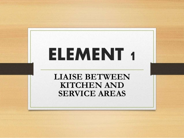 ELEMENT 1 LIAISE BETWEEN KITCHEN AND SERVICE AREAS