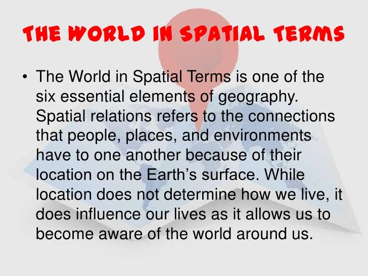 The World in Spatial Terms<br />The World in Spatial Terms is one of the six essential elements of geography.  Spatial rel...