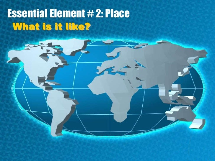Essential Element # 2: Place<br />What is it like?<br />