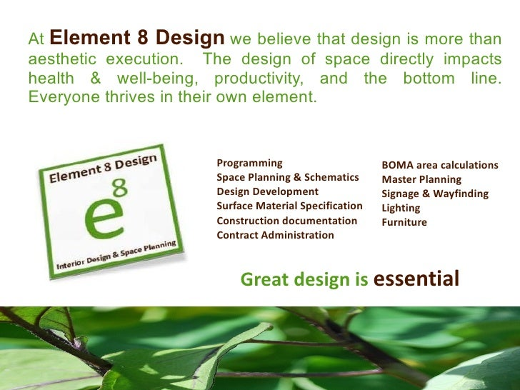 At Element 8 Design we believe that design is more than aesthetic execution. The design of space directly impacts health &...