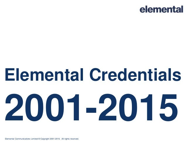 Elemental Communications Limited © Copyright 2001-2015. All rights reserved. Elemental Credentials 2001-2015