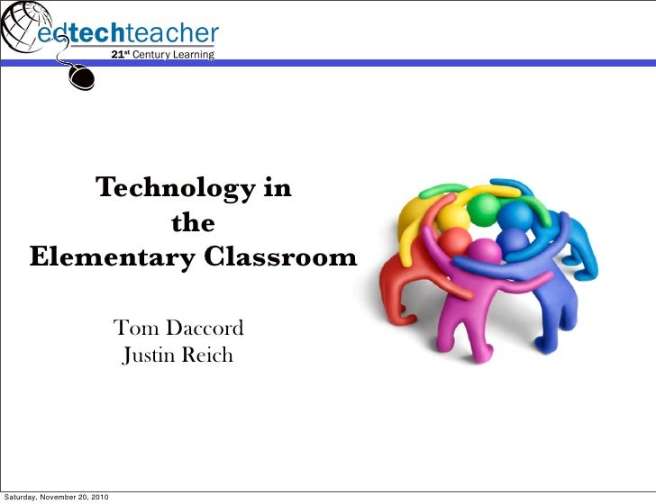 Technology in               the      Elementary Classroom                              Tom Daccord                        ...