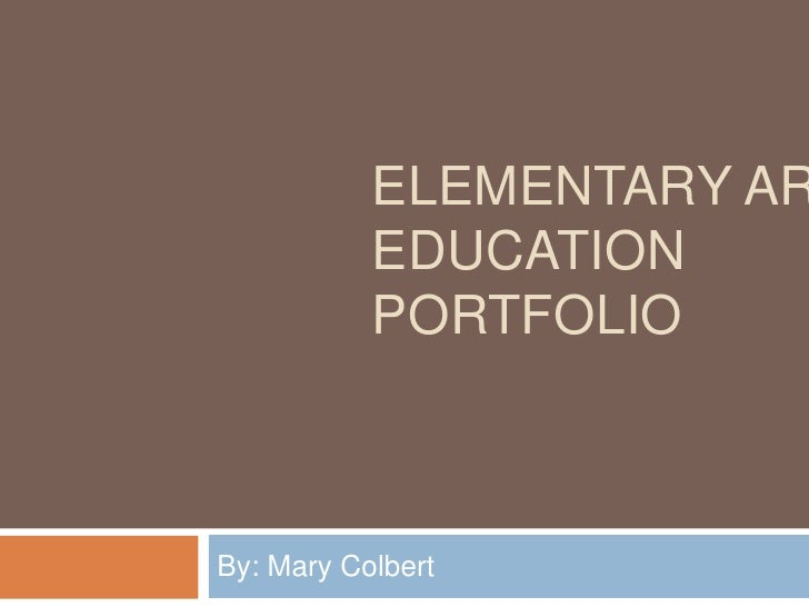 Elementary Art EducationPortfolio<br />By: Mary Colbert<br />
