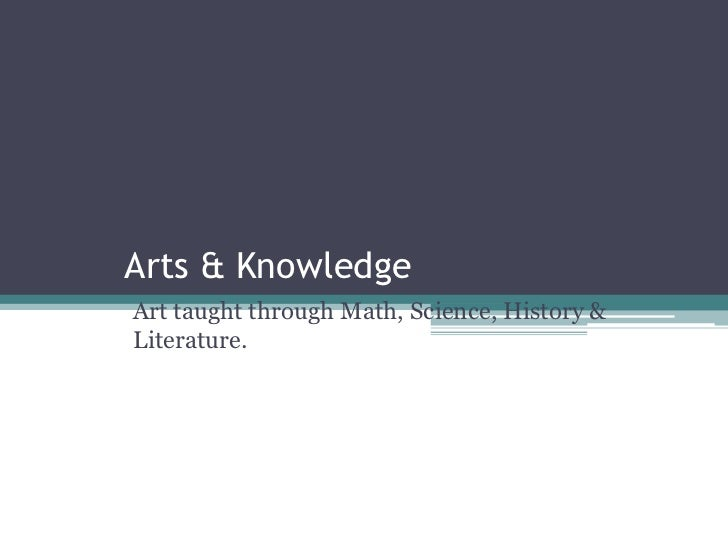 Arts & KnowledgeArt taught through Math, Science, History &Literature.