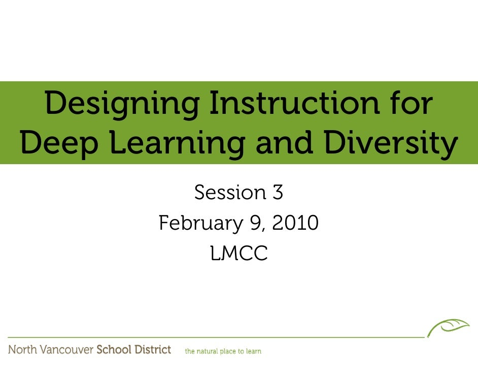 Designing Instruction for Deep Learning and Diversity            Session 3         February 9, 2010              LMCC