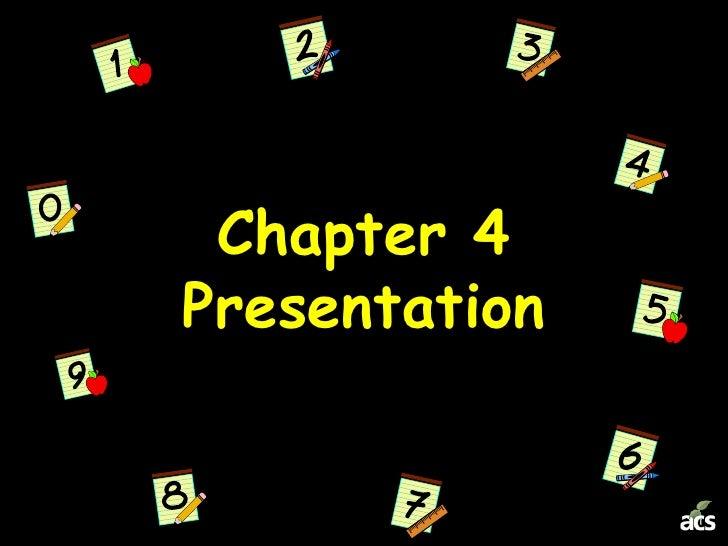 Chapter 4Presentation<br />