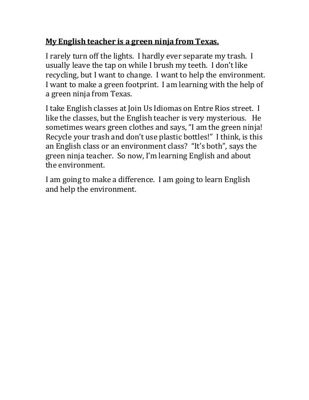 My English teacher is a green ninja from Texas. I rarely turn off the lights. I hardly ever separate my trash. I usually l...