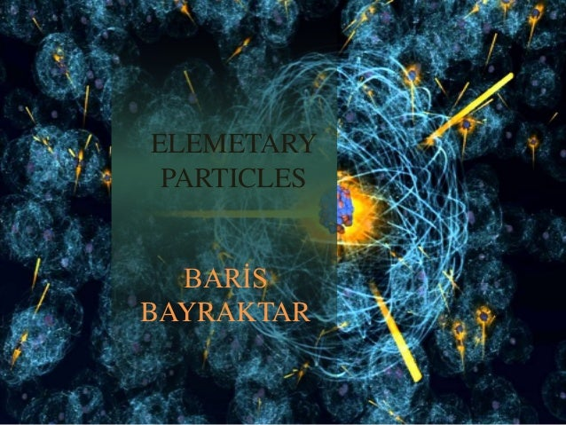 ELEMETARY PARTICLES BARİS BAYRAKTAR