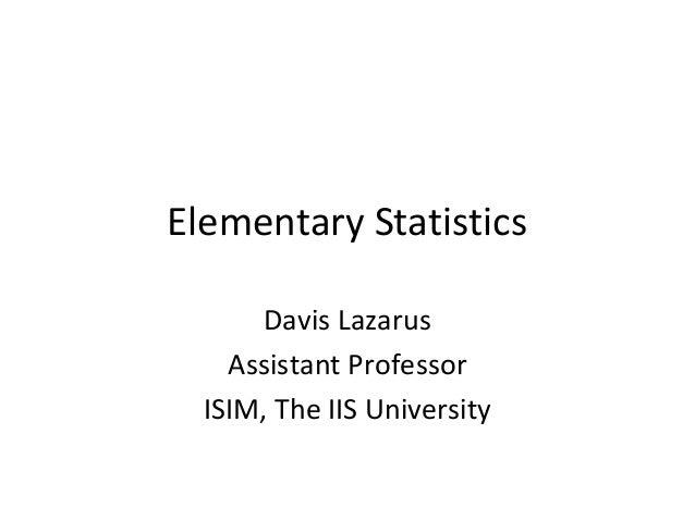 Elementary Statistics       Davis Lazarus    Assistant Professor  ISIM, The IIS University