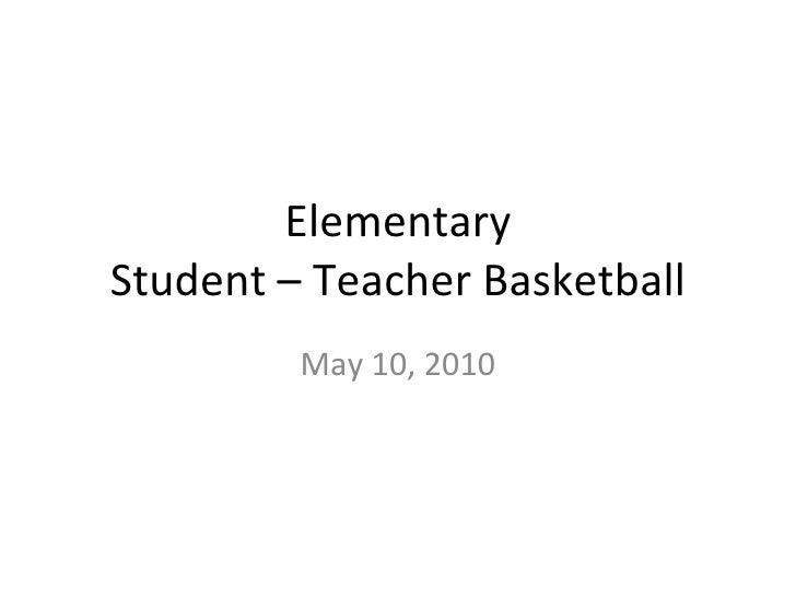 Elementary Student – Teacher Basketball May 10, 2010