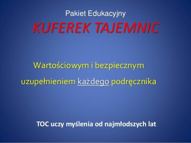 Pakiet Edukacyjny KUFEREK TAJEMNIC TOC uczy myślenia od najmłodszych lat Wartościowym i bezpiecznym uzupełnieniem każdego ...