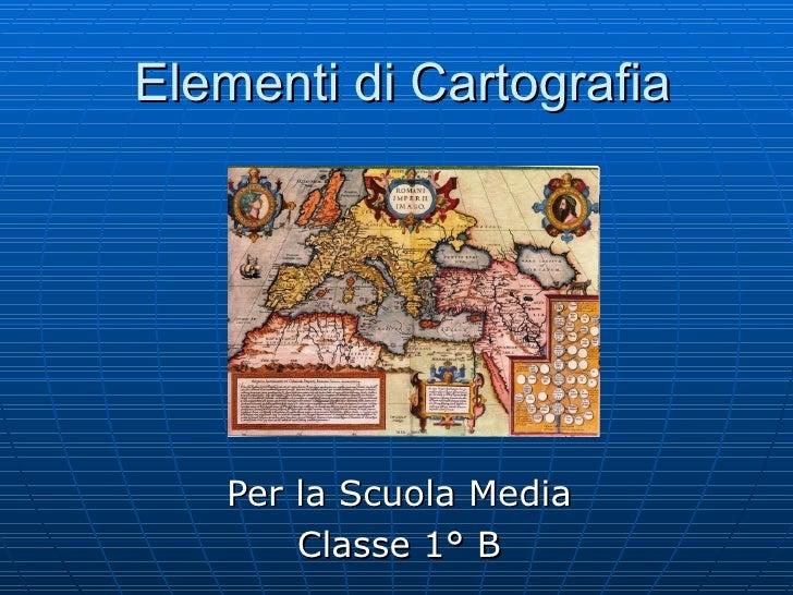 Elementi di Cartografia Per la Scuola Media Classe 1° B