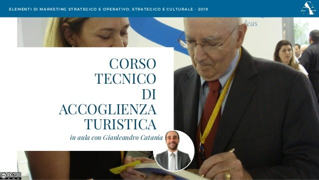 CORSO TECNICO DI ACCOGLIENZA TURISTICA ELEMENTI DI MARKETING STRATEGICO E OPERATIVO, STRATEGICO E CULTURALE - 2019 in aula...