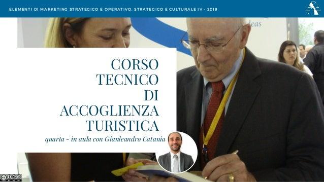 CORSO TECNICO DI ACCOGLIENZA TURISTICA ELEMENTI DI MARKETING STRATEGICO E OPERATIVO, STRATEGICO E CULTURALE IV - 2019 quar...