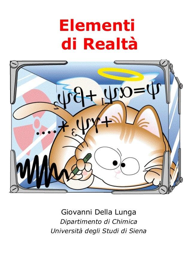 Elementi di Realtà  Giovanni Della Lunga Dipartimento di Chimica Università degli Studi di Siena
