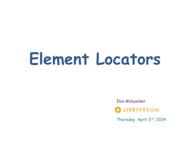 Element Locators Ilan Malyanker Thursday, April 3rd, 2014