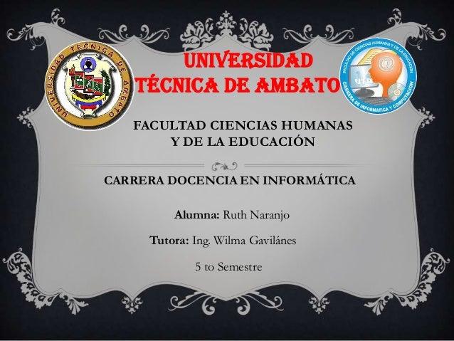 UNIVERSIDAD   TÉCNICA DE AMBATO   FACULTAD CIENCIAS HUMANAS       Y DE LA EDUCACIÓNCARRERA DOCENCIA EN INFORMÁTICA        ...