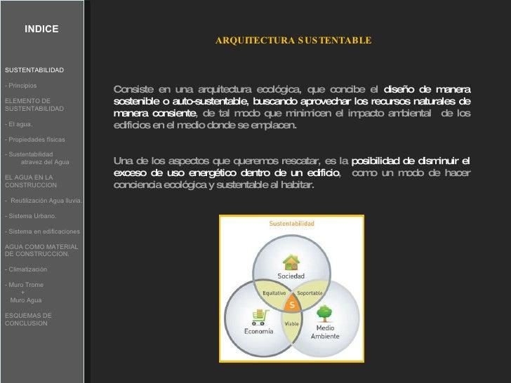 INDICE ARQUITECTURA SUSTENTABLE Consiste en una arquitectura ecológica, que concibe el  diseño de manera sostenible o auto...