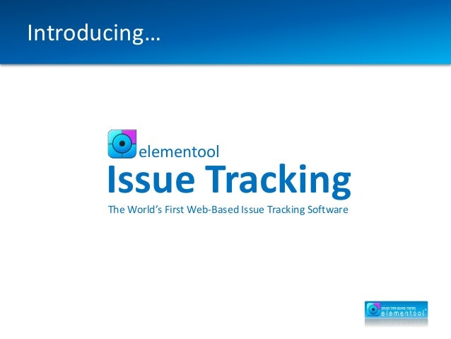 Introducing… elementool Issue TrackingThe World's First Web-Based Issue Tracking Software