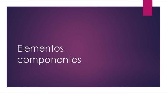 Elementos componentes