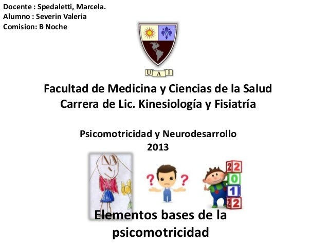 Facultad de Medicina y Ciencias de la Salud Carrera de Lic. Kinesiología y Fisiatría Docente : Spedaletti, Marcela. Alumno...