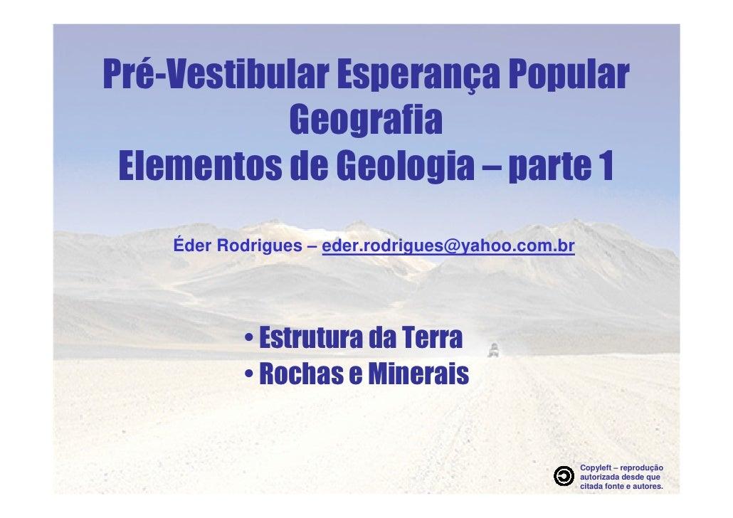Pré-Vestibular Esperança Popular            Geografia  Elementos de Geologia – parte 1     Éder Rodrigues – eder.rodrigues...