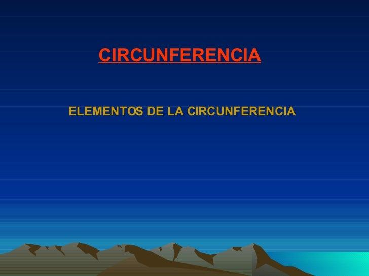 CIRCUNFERENCIA ELEMENTOS DE LA CIRCUNFERENCIA